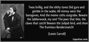 quote-twas-brillig-and-the-slithy-toves-did-gyre-and-gimble-in-the-wabe-all-mimsy-were-the-borogoves-lewis-carroll-304308